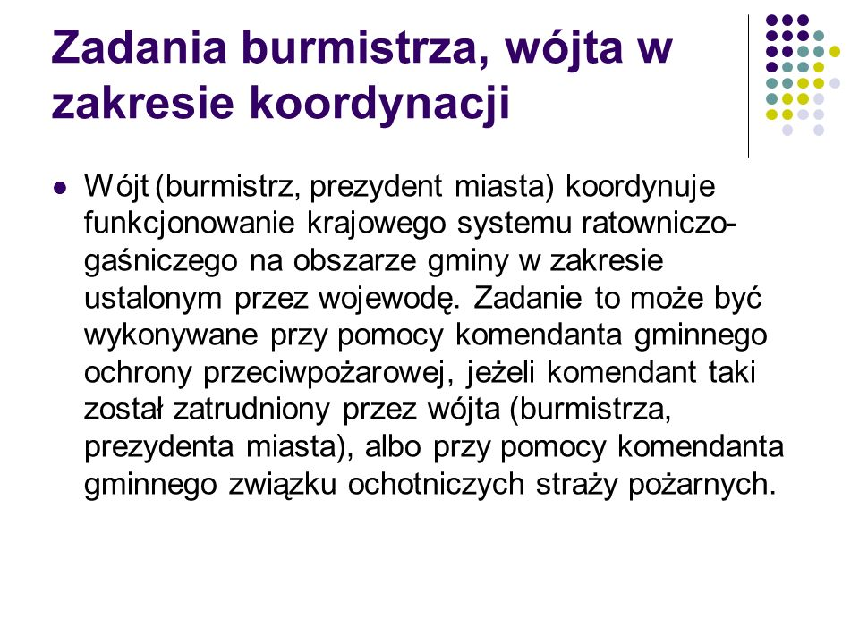 Zadania burmistrza, wójta w zakresie koordynacji Wójt (burmistrz, prezydent miasta) koordynuje funkcjonowanie krajowego systemu ratowniczo- gaśniczego