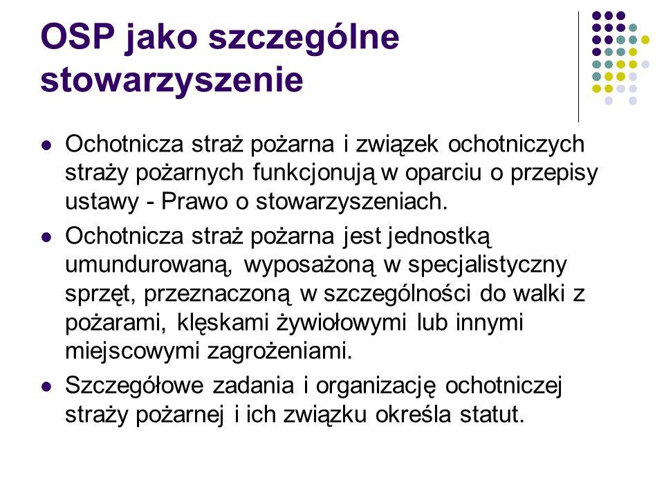 OSP jako szczególne stowarzyszenie Ochotnicza straż pożarna i związek ochotniczych straży pożarnych funkcjonują w oparciu o przepisy ustawy - Prawo o