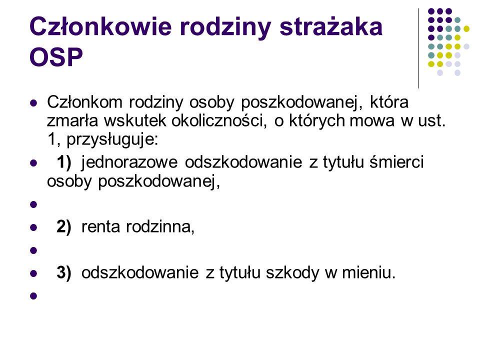 Członkowie rodziny strażaka OSP Członkom rodziny osoby poszkodowanej, która zmarła wskutek okoliczności, o których mowa w ust. 1, przysługuje: 1) jedn