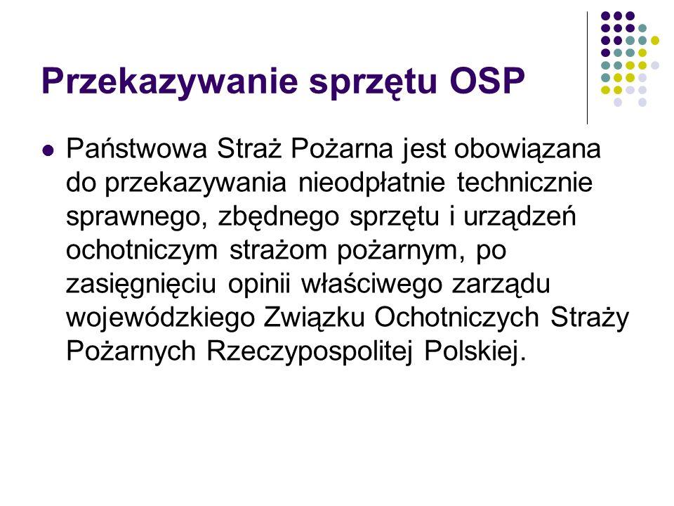 Przekazywanie sprzętu OSP Państwowa Straż Pożarna jest obowiązana do przekazywania nieodpłatnie technicznie sprawnego, zbędnego sprzętu i urządzeń och