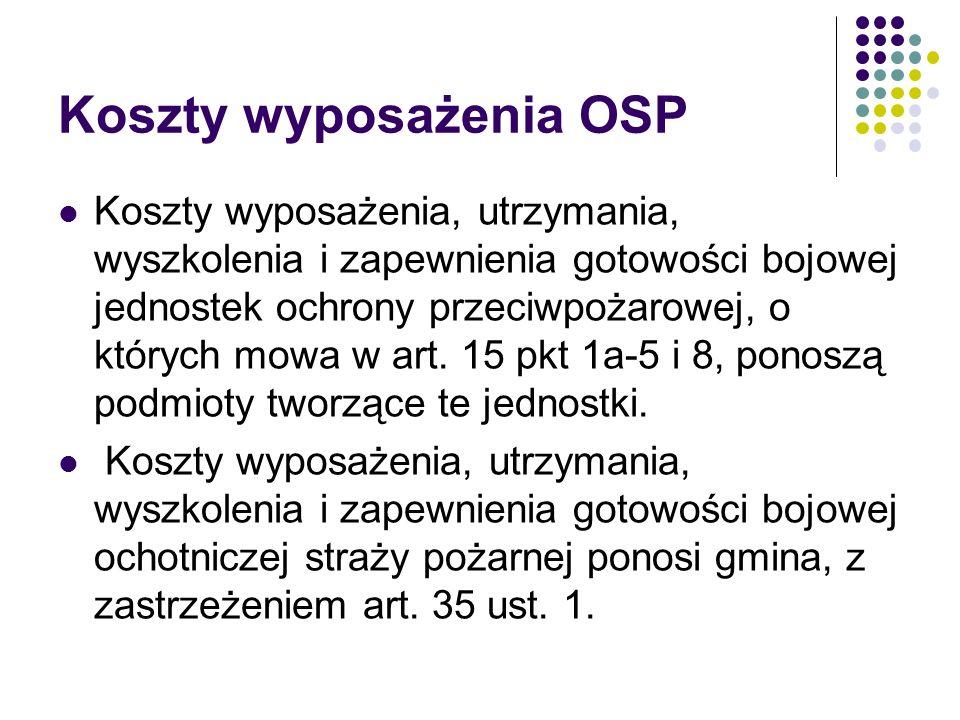 Koszty wyposażenia OSP Koszty wyposażenia, utrzymania, wyszkolenia i zapewnienia gotowości bojowej jednostek ochrony przeciwpożarowej, o których mowa