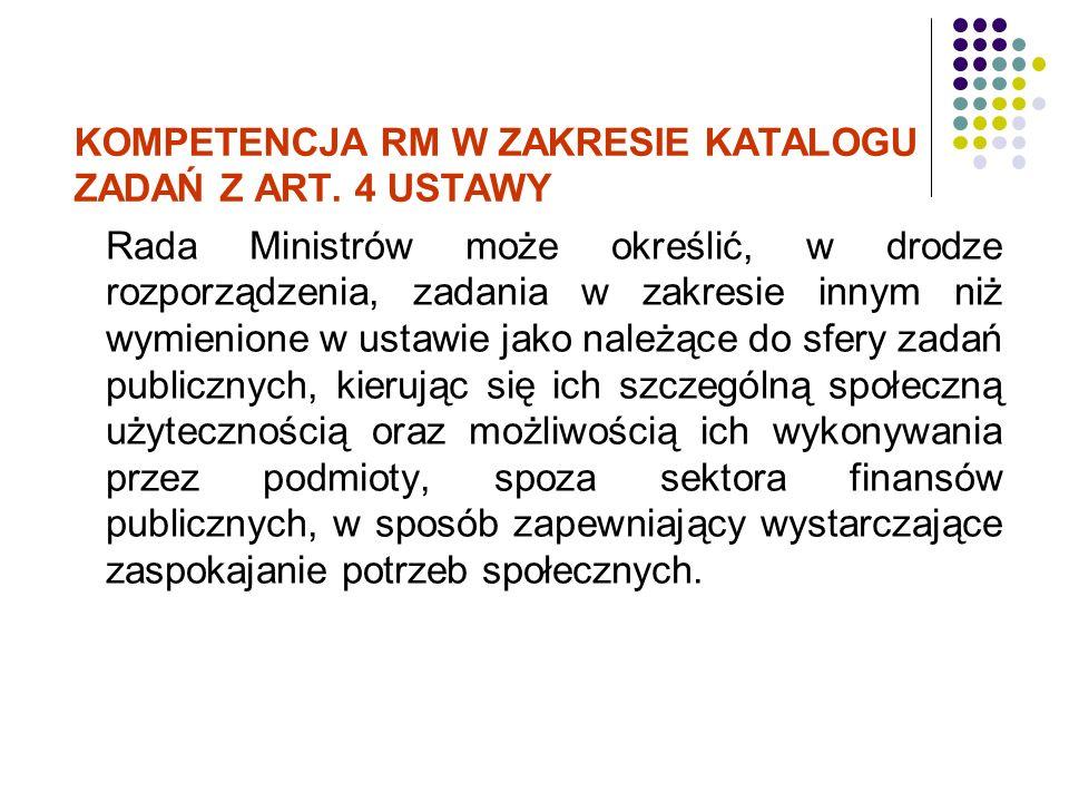 KOMPETENCJA RM W ZAKRESIE KATALOGU ZADAŃ Z ART. 4 USTAWY Rada Ministrów może określić, w drodze rozporządzenia, zadania w zakresie innym niż wymienion