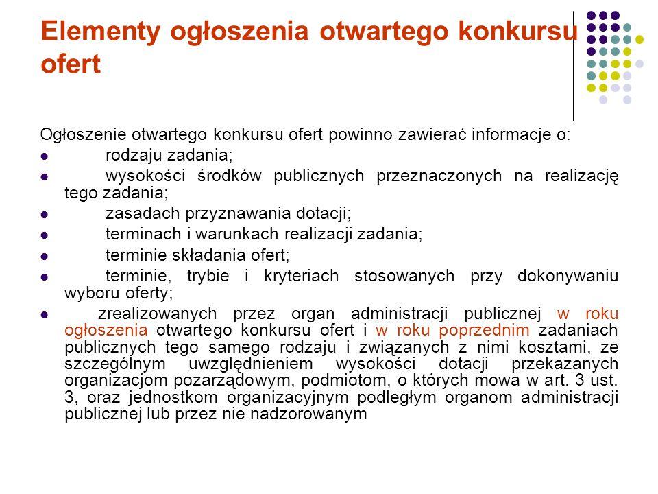 Elementy ogłoszenia otwartego konkursu ofert Ogłoszenie otwartego konkursu ofert powinno zawierać informacje o: rodzaju zadania; wysokości środków pub