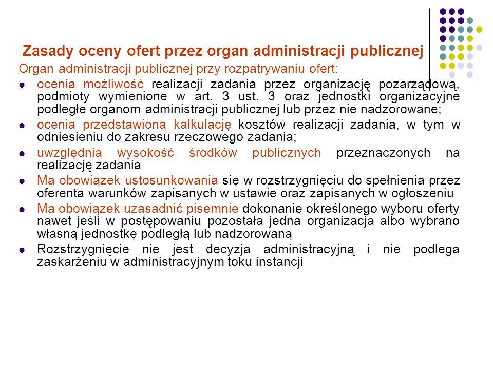 Zasady oceny ofert przez organ administracji publicznej Organ administracji publicznej przy rozpatrywaniu ofert: ocenia możliwość realizacji zadania p