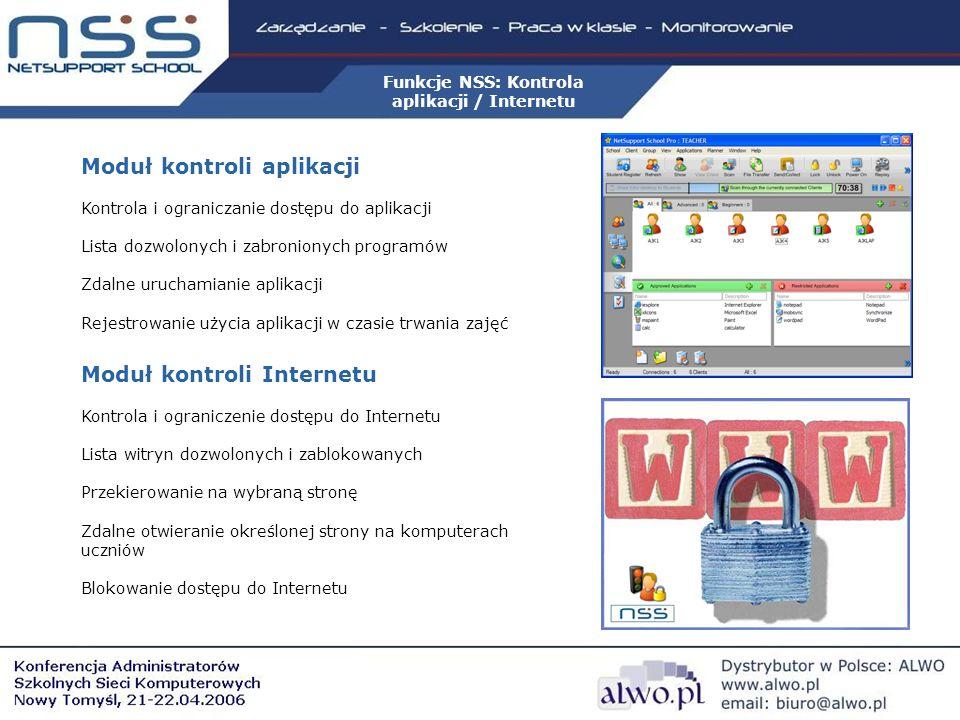 Moduł kontroli aplikacji Kontrola i ograniczanie dostępu do aplikacji Lista dozwolonych i zabronionych programów Zdalne uruchamianie aplikacji Rejestrowanie użycia aplikacji w czasie trwania zajęć Moduł kontroli Internetu Kontrola i ograniczenie dostępu do Internetu Lista witryn dozwolonych i zablokowanych Przekierowanie na wybraną stronę Zdalne otwieranie określonej strony na komputerach uczniów Blokowanie dostępu do Internetu Funkcje NSS: Kontrola aplikacji / Internetu