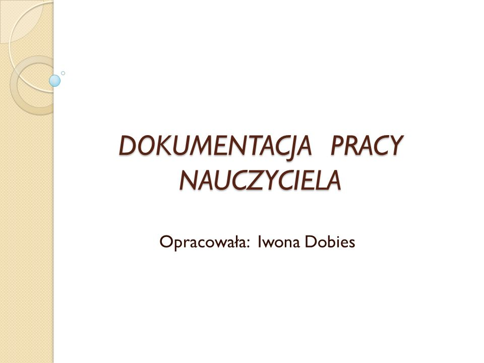 DOKUMENTACJA PRACY NAUCZYCIELA Opracowała: Iwona Dobies