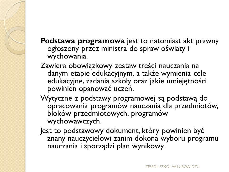 Podstawa programowa jest to natomiast akt prawny ogłoszony przez ministra do spraw oświaty i wychowania.