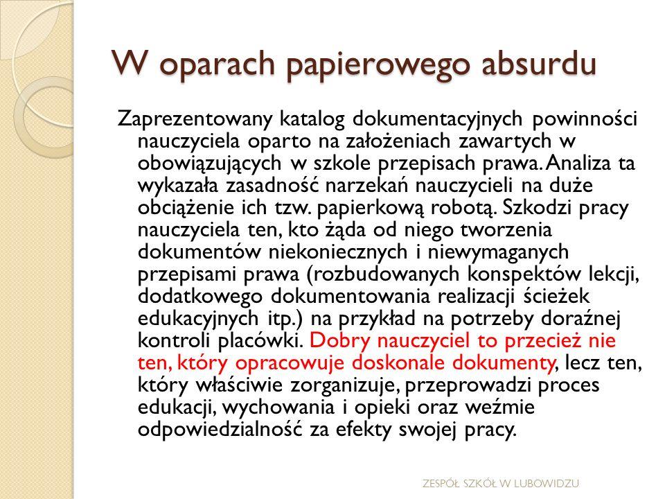 W oparach papierowego absurdu Zaprezentowany katalog dokumentacyjnych powinności nauczyciela oparto na założeniach zawartych w obowiązujących w szkole przepisach prawa.