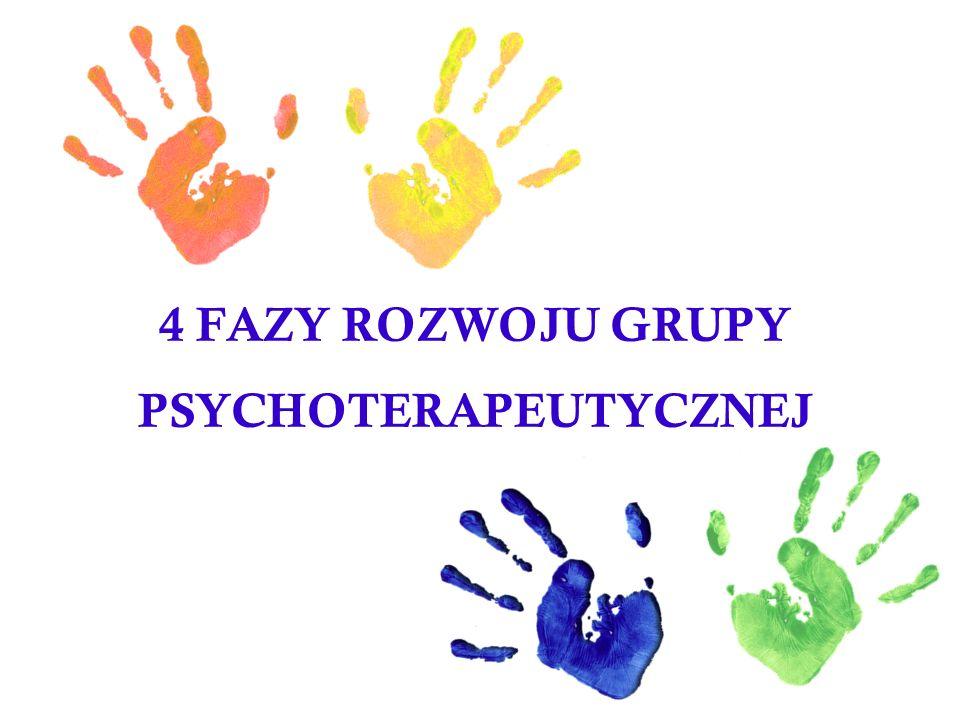 4 FAZY ROZWOJU GRUPY PSYCHOTERAPEUTYCZNEJ