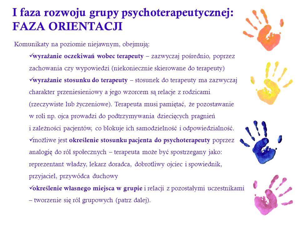 I faza rozwoju grupy psychoterapeutycznej: FAZA ORIENTACJI Komunikaty na poziomie niejawnym, obejmuj ą : wyra ż anie oczekiwa ń wobec terapeuty – zazw