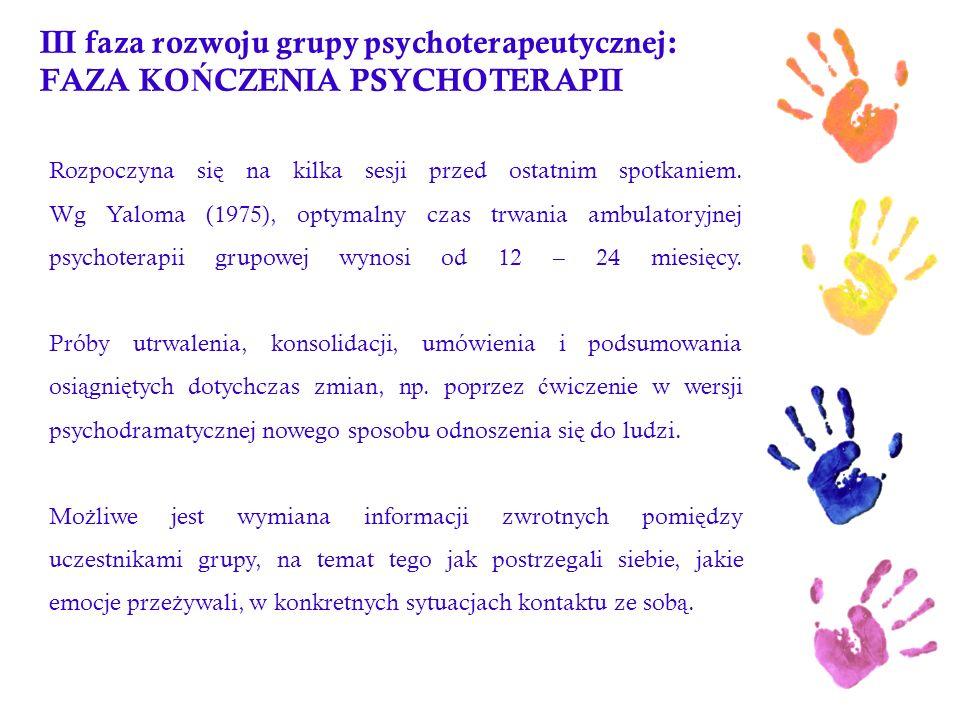 III faza rozwoju grupy psychoterapeutycznej: FAZA KO Ń CZENIA PSYCHOTERAPII Rozpoczyna si ę na kilka sesji przed ostatnim spotkaniem. Wg Yaloma (1975)