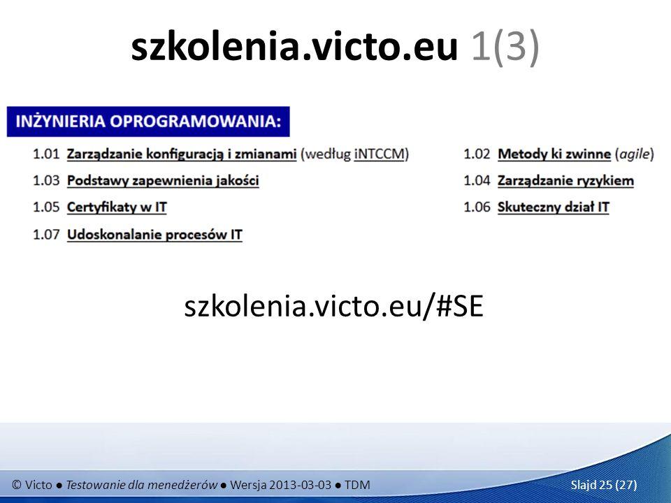 © Victo Testowanie dla menedżerów Wersja 2013-03-03 TDM Slajd 25 (27) szkolenia.victo.eu 1(3) szkolenia.victo.eu/#SE
