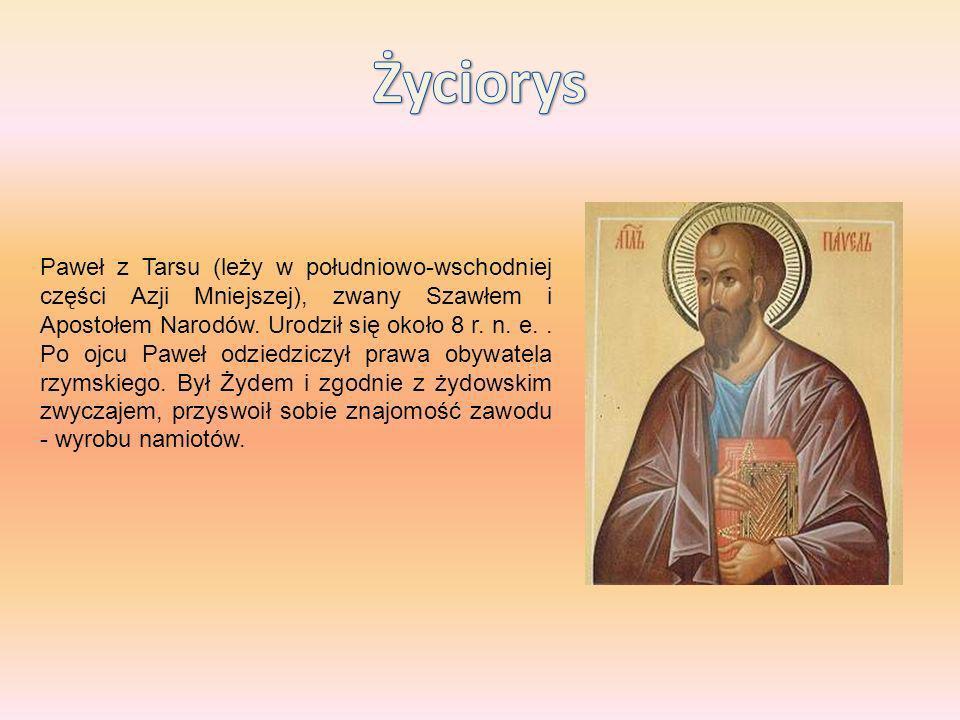 Paweł z Tarsu (leży w południowo-wschodniej części Azji Mniejszej), zwany Szawłem i Apostołem Narodów. Urodził się około 8 r. n. e.. Po ojcu Paweł odz