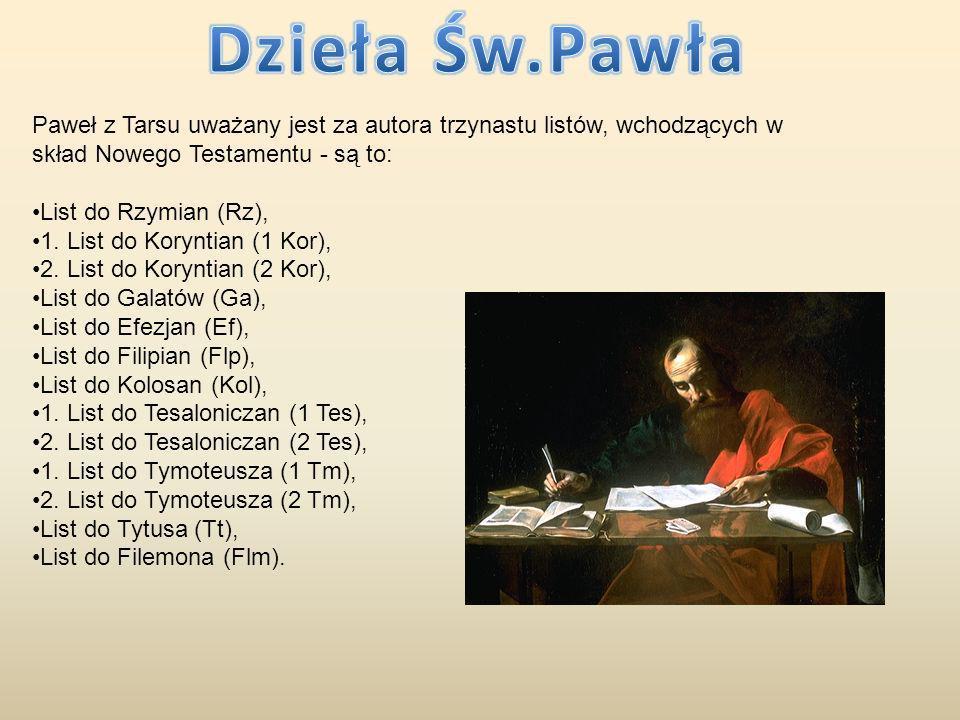Paweł z Tarsu uważany jest za autora trzynastu listów, wchodzących w skład Nowego Testamentu - są to: List do Rzymian (Rz), 1. List do Koryntian (1 Ko