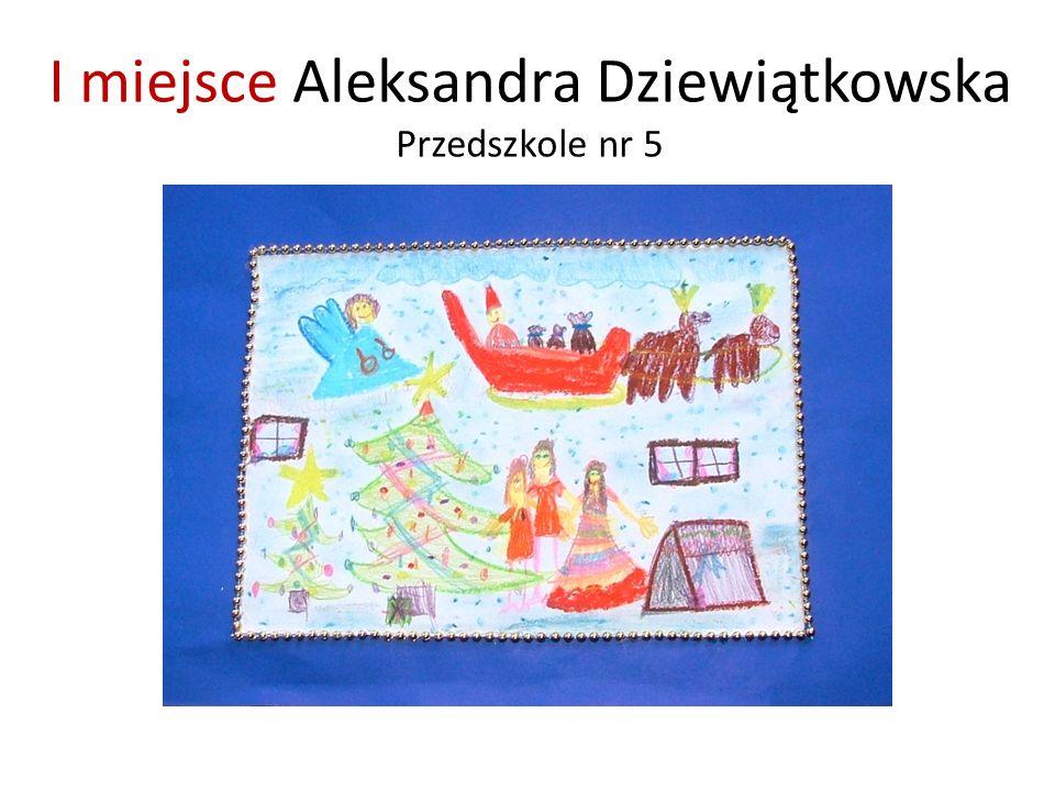 I miejsce Aleksandra Dziewiątkowska Przedszkole nr 5