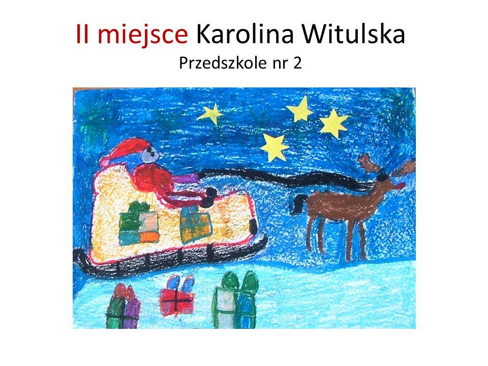 II miejsce Karolina Witulska Przedszkole nr 2