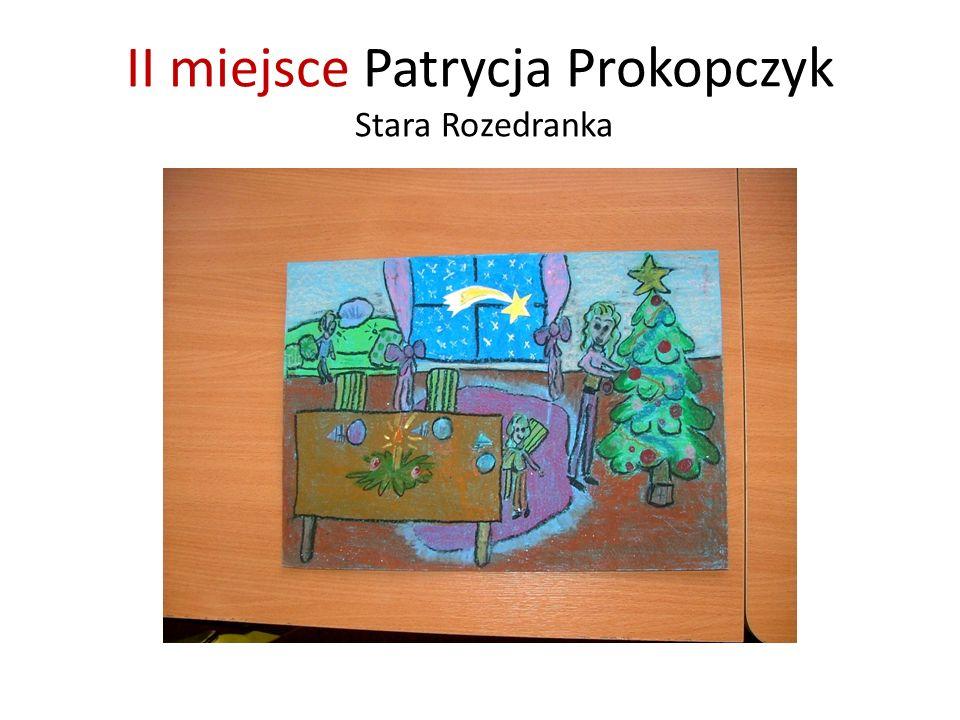 II miejsce Patrycja Prokopczyk Stara Rozedranka