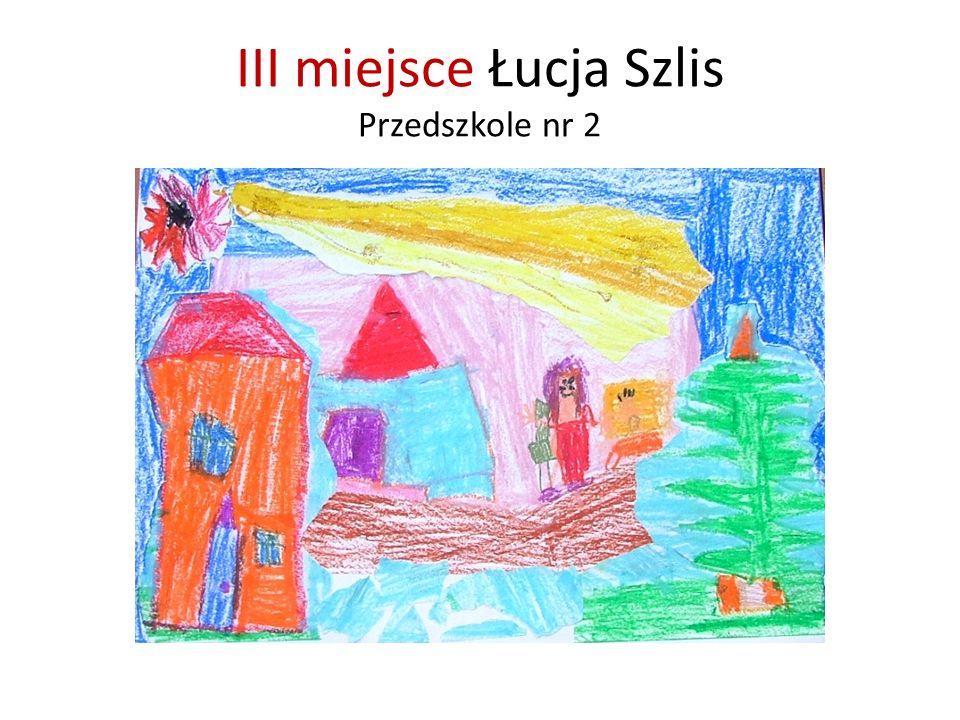 III miejsce Łucja Szlis Przedszkole nr 2