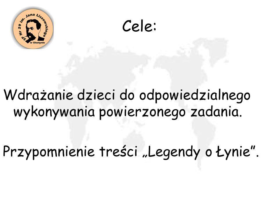 Cele: Wdrażanie dzieci do odpowiedzialnego wykonywania powierzonego zadania. Przypomnienie treści Legendy o Łynie.