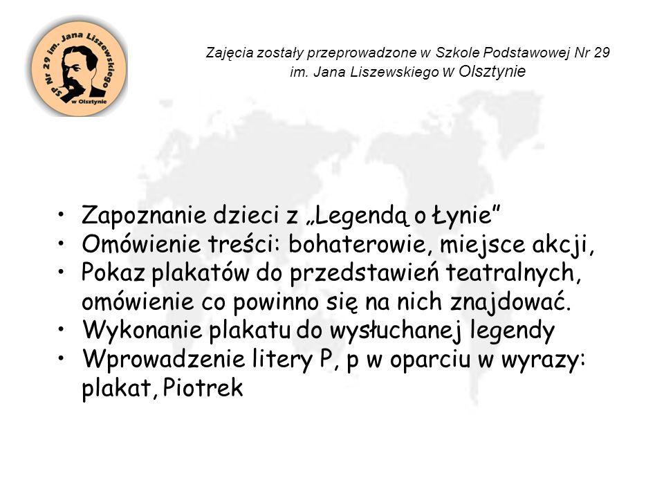 Zapoznanie dzieci z Legendą o Łynie Omówienie treści: bohaterowie, miejsce akcji, Pokaz plakatów do przedstawień teatralnych, omówienie co powinno się