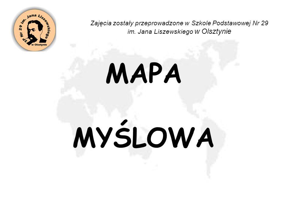 MAPA MYŚLOWA Zajęcia zostały przeprowadzone w Szkole Podstawowej Nr 29 im. Jana Liszewskiego w Olsztynie