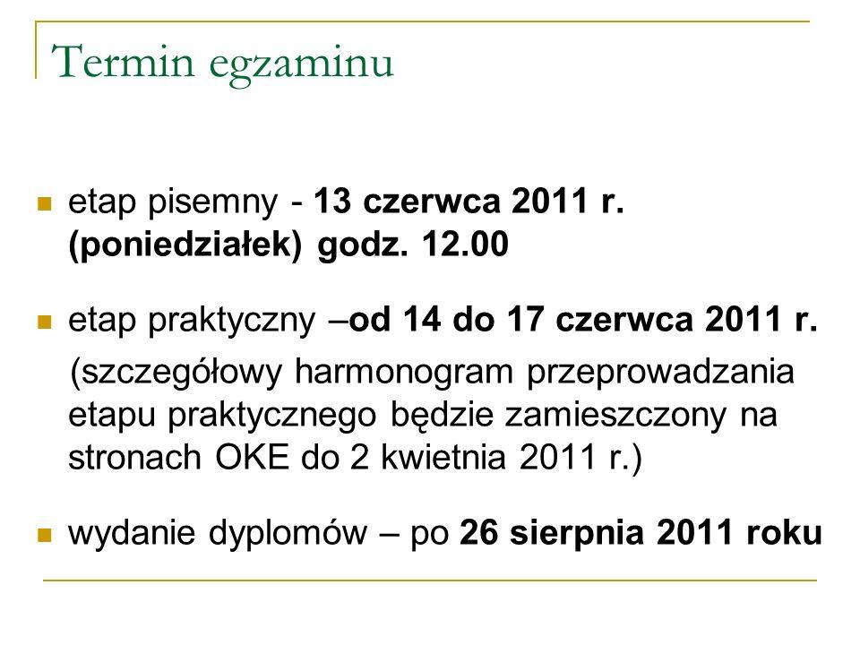 Termin egzaminu etap pisemny - 13 czerwca 2011 r. (poniedziałek) godz. 12.00 etap praktyczny –od 14 do 17 czerwca 2011 r. (szczegółowy harmonogram prz