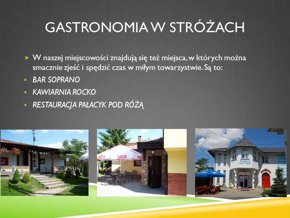 GASTRONOMIA W STRÓŻACH W naszej miejscowości znajdują się też miejsca, w których można smacznie zjeść i spędzić czas w miłym towarzystwie. Są to: BAR