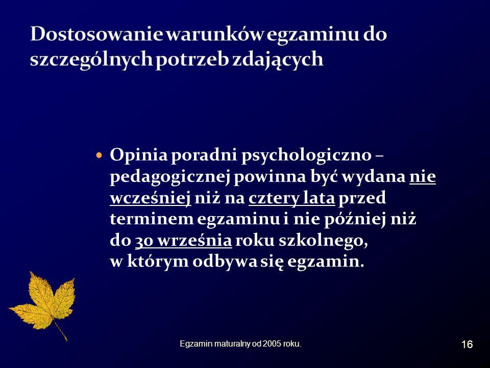 Opinia poradni psychologiczno – pedagogicznej powinna być wydana nie wcześniej niż na cztery lata przed terminem egzaminu i nie później niż do 30 września roku szkolnego, w którym odbywa się egzamin.