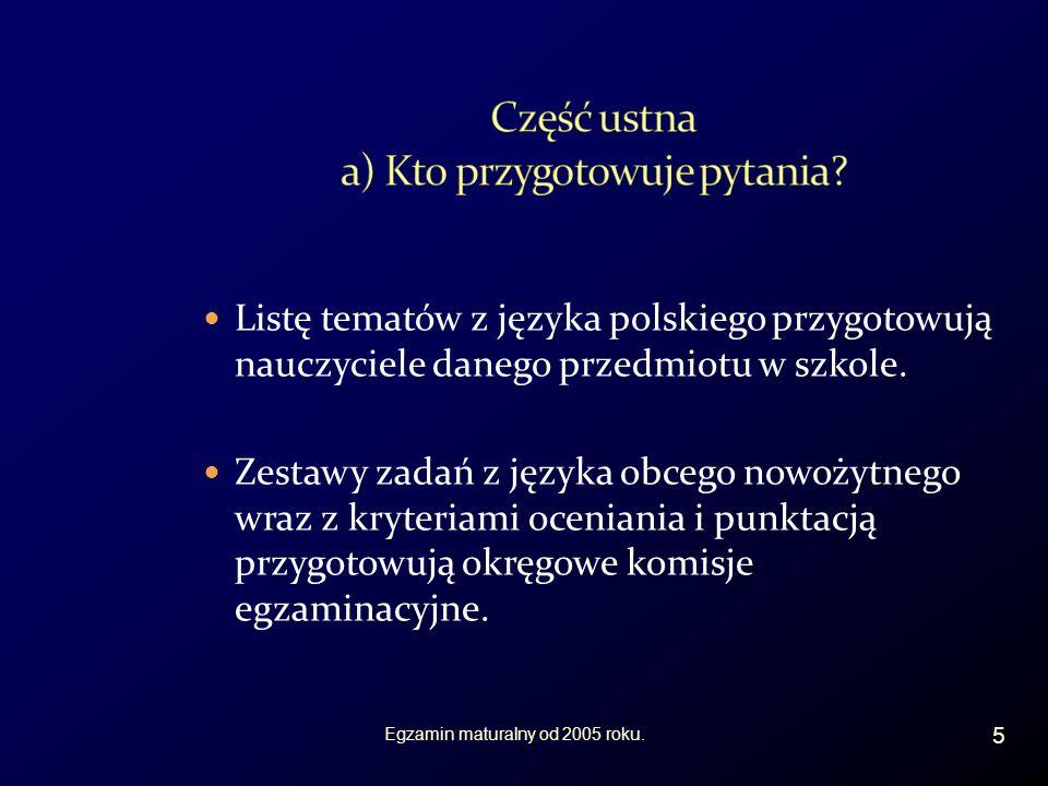 W części pisemnej zadania egzaminacyjne zawarte w arkuszach egzaminacyjnych ustala CKE i są one jednakowe w całej Polsce.