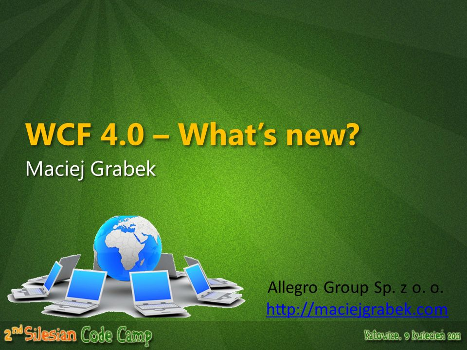 Allegro Group Sp. z o. o. http://maciejgrabek.com WCF 4.0 – Whats new? Maciej Grabek