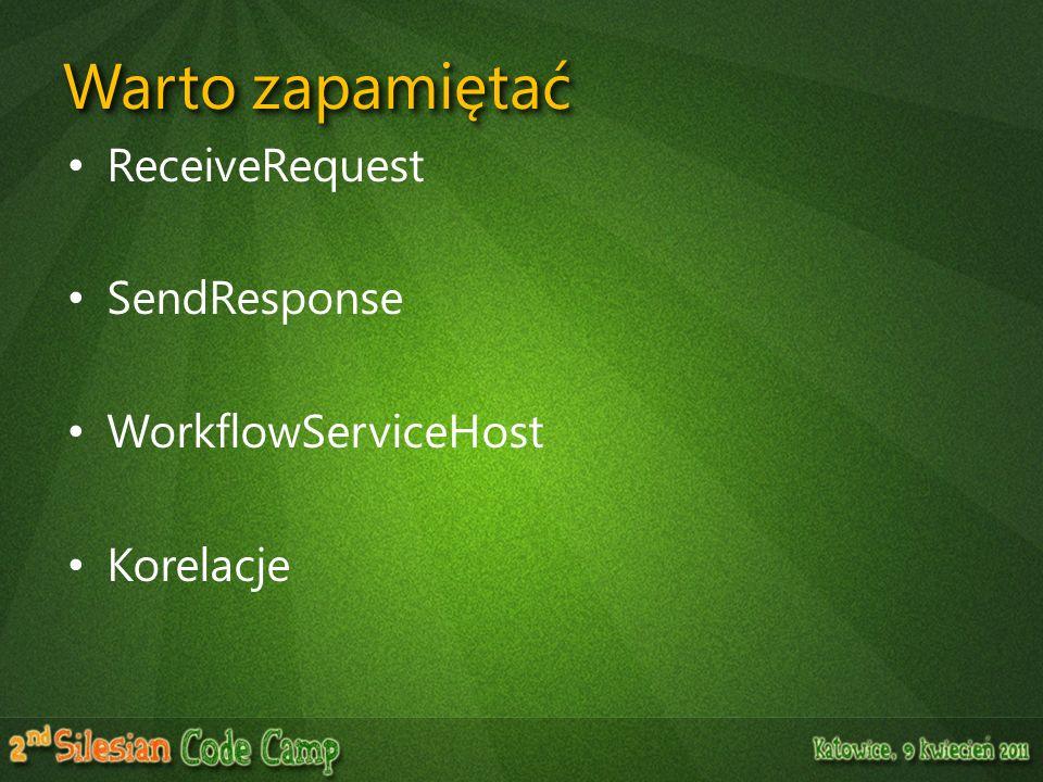 ReceiveRequest SendResponse WorkflowServiceHost Korelacje Warto zapamiętać