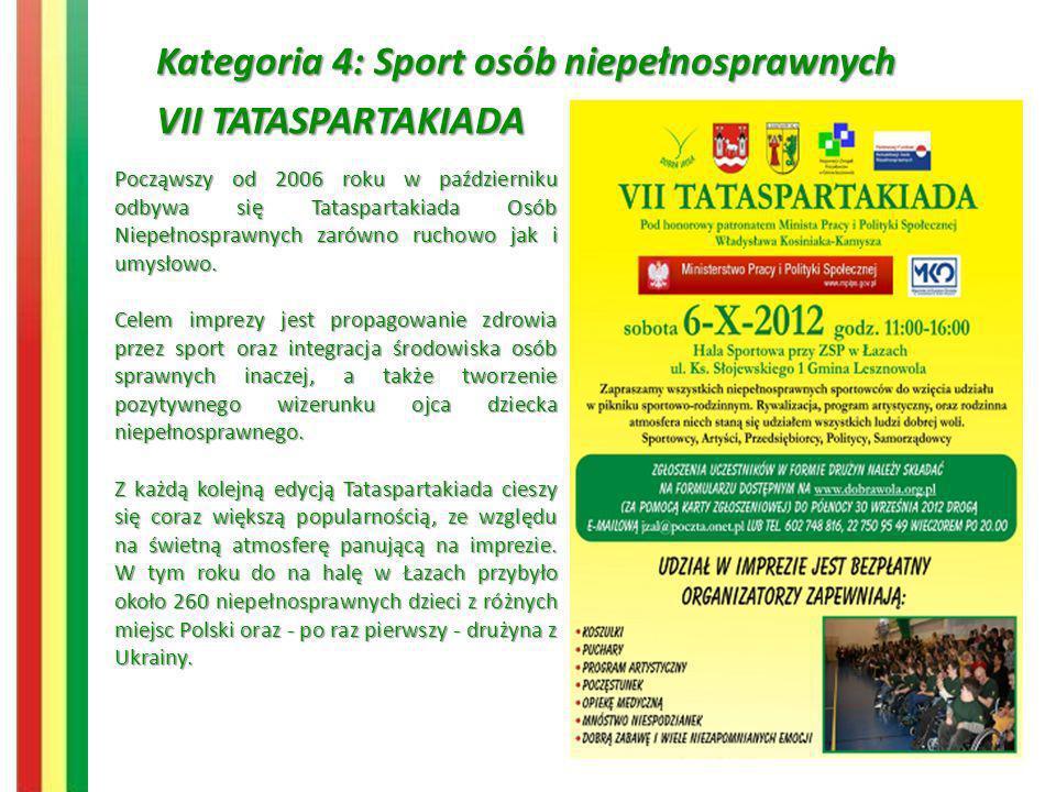Kategoria 4: Sport osób niepełnosprawnych VII TATASPARTAKIADA Począwszy od 2006 roku w październiku odbywa się Tataspartakiada Osób Niepełnosprawnych