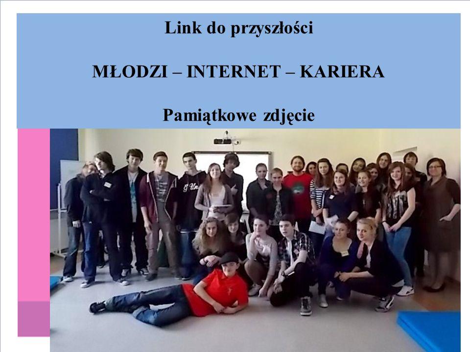 Link do przyszłości MŁODZI – INTERNET – KARIERA Pamiątkowe zdjęcie