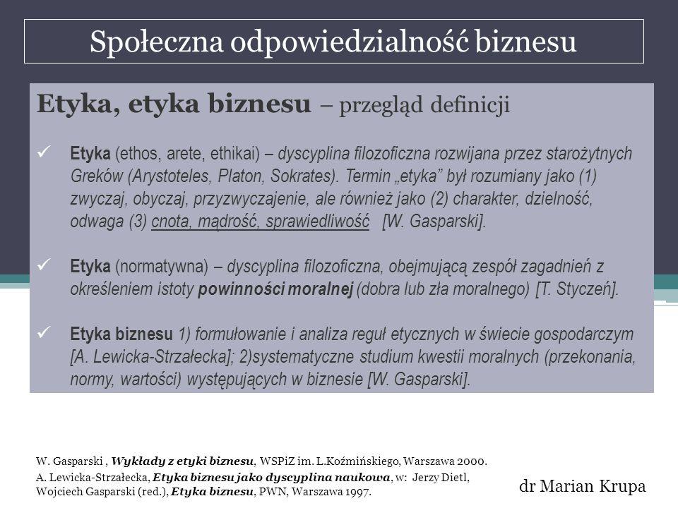 Społeczna odpowiedzialność biznesu dr Marian Krupa Etyka, etyka biznesu – przegląd definicji Etyka (ethos, arete, ethikai) – dyscyplina filozoficzna r