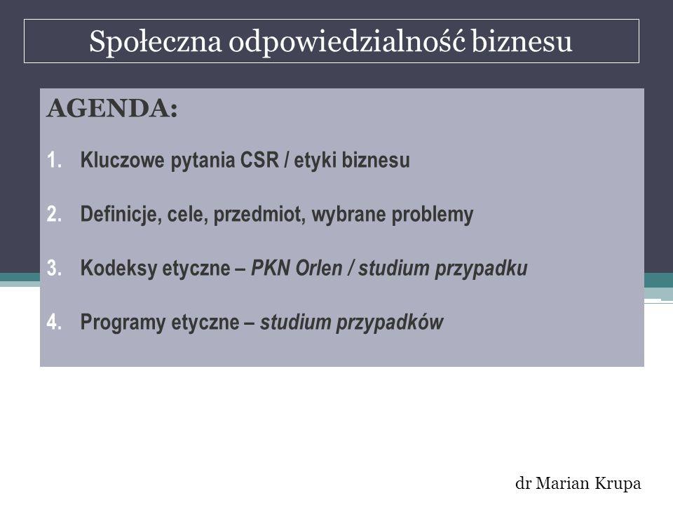 Społeczna odpowiedzialność biznesu dr Marian Krupa AGENDA: 1.Kluczowe pytania CSR / etyki biznesu 2.Definicje, cele, przedmiot, wybrane problemy 3.Kod
