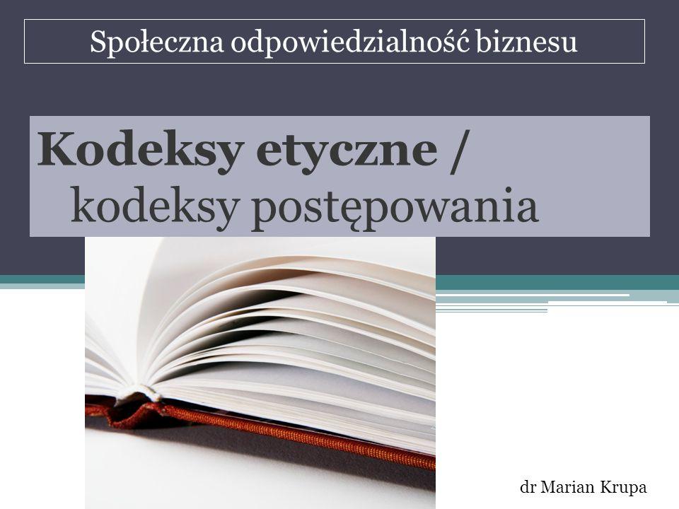 Społeczna odpowiedzialność biznesu dr Marian Krupa Kodeksy etyczne / kodeksy postępowania