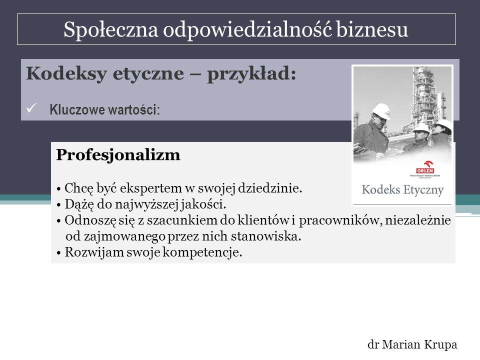 Społeczna odpowiedzialność biznesu dr Marian Krupa Kodeksy etyczne – przykład: Kluczowe wartości: Profesjonalizm Chcę być ekspertem w swojej dziedzini