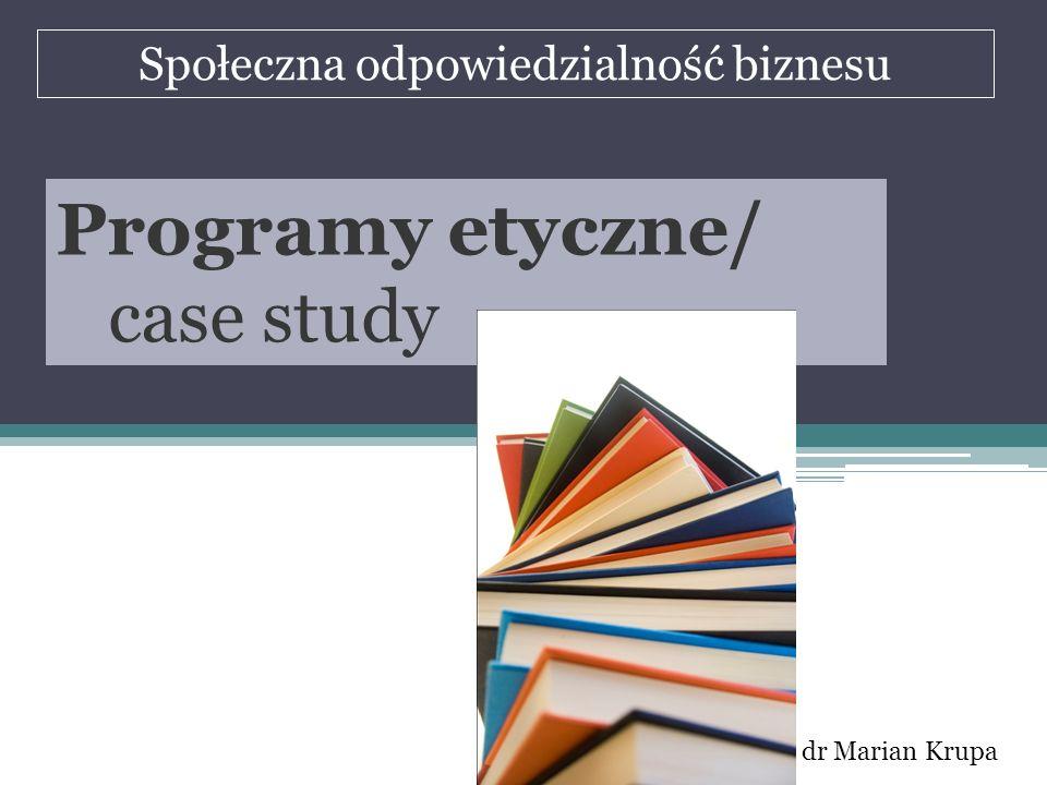 Społeczna odpowiedzialność biznesu dr Marian Krupa Programy etyczne/ case study