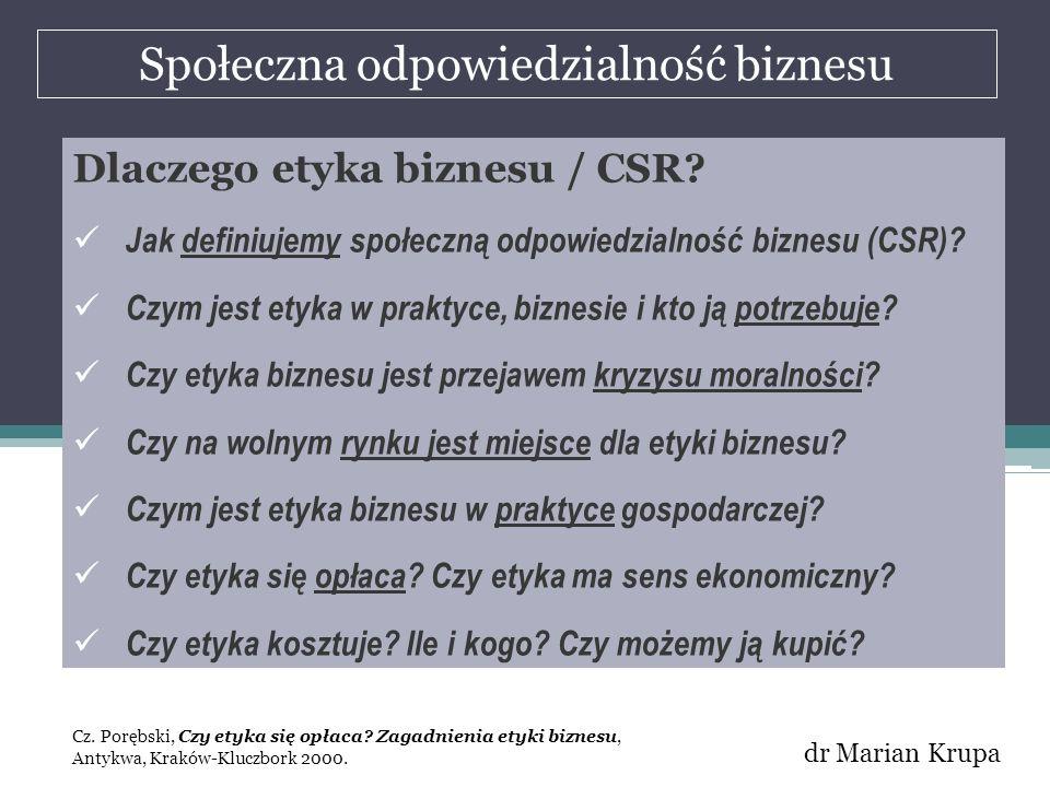Społeczna odpowiedzialność biznesu dr Marian Krupa Dlaczego etyka biznesu / CSR? Jak definiujemy społeczną odpowiedzialność biznesu (CSR)? Czym jest e