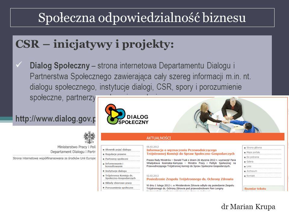 Społeczna odpowiedzialność biznesu dr Marian Krupa CSR – inicjatywy i projekty: Dialog Społeczny – strona internetowa Departamentu Dialogu i Partnerst