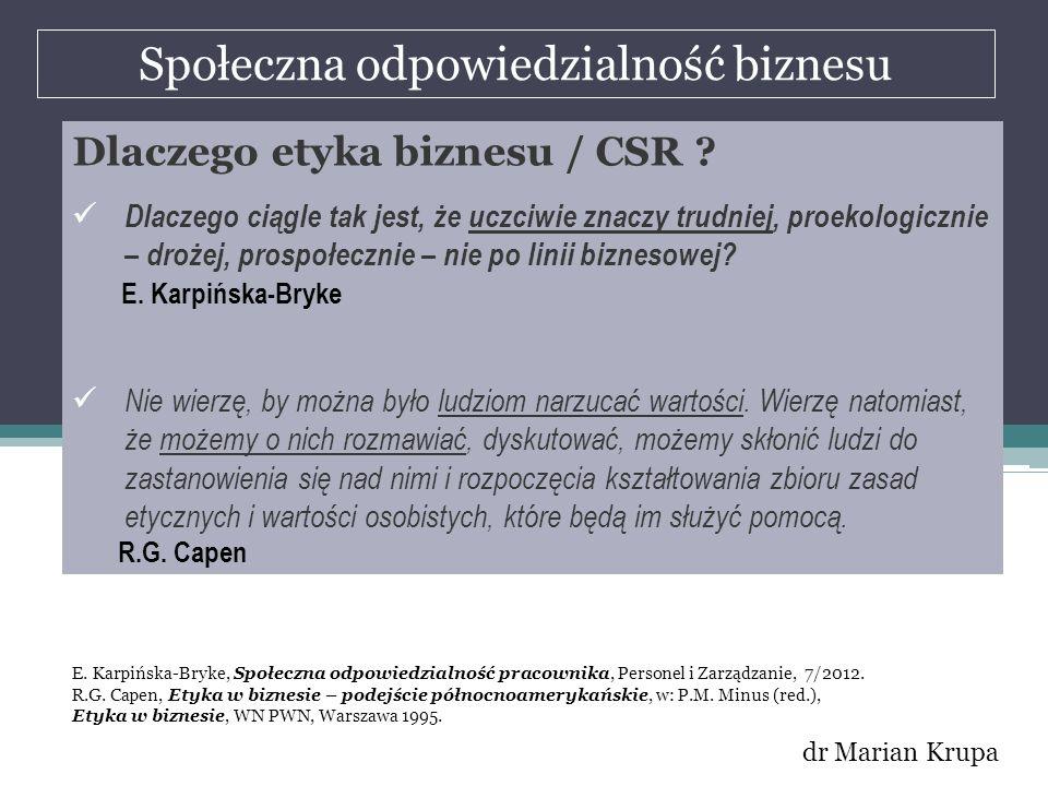 Społeczna odpowiedzialność biznesu dr Marian Krupa Dlaczego etyka biznesu / CSR ? Dlaczego ciągle tak jest, że uczciwie znaczy trudniej, proekologiczn