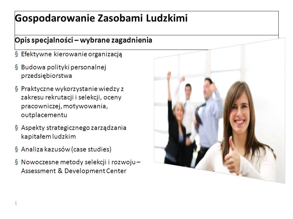 Gospodarowanie Zasobami Ludzkimi 1 Opis specjalności – wybrane zagadnienia §Efektywne kierowanie organizacją §Budowa polityki personalnej przedsiębior