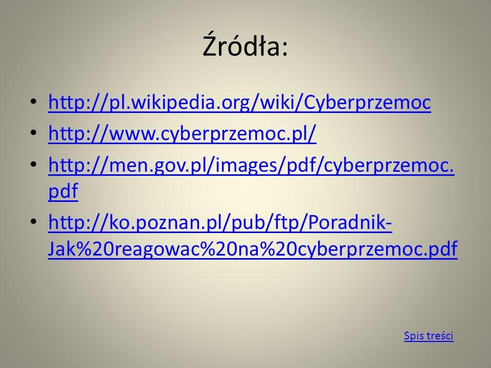 Źródła: http://pl.wikipedia.org/wiki/Cyberprzemoc http://www.cyberprzemoc.pl/ http://men.gov.pl/images/pdf/cyberprzemoc.