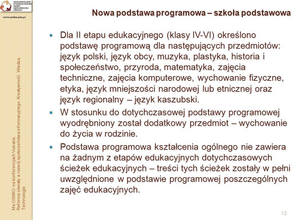 12 Nowa podstawa programowa – szkoła podstawowa Dla II etapu edukacyjnego (klasy IV-VI) określono podstawę programową dla następujących przedmiotów: j