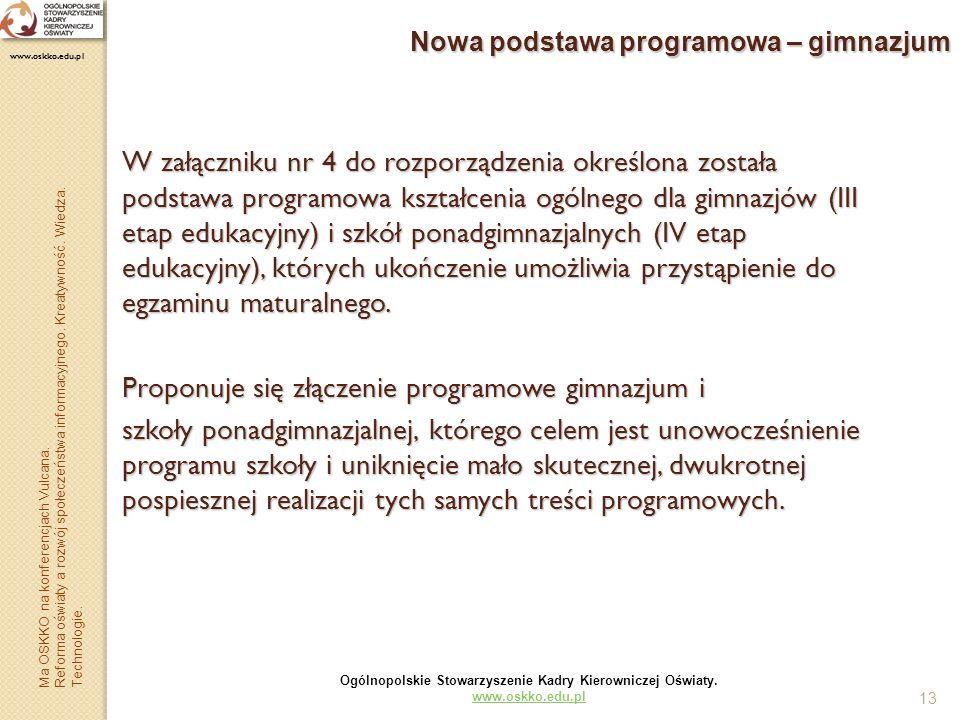 13 Nowa podstawa programowa – gimnazjum W załączniku nr 4 do rozporządzenia określona została podstawa programowa kształcenia ogólnego dla gimnazjów (
