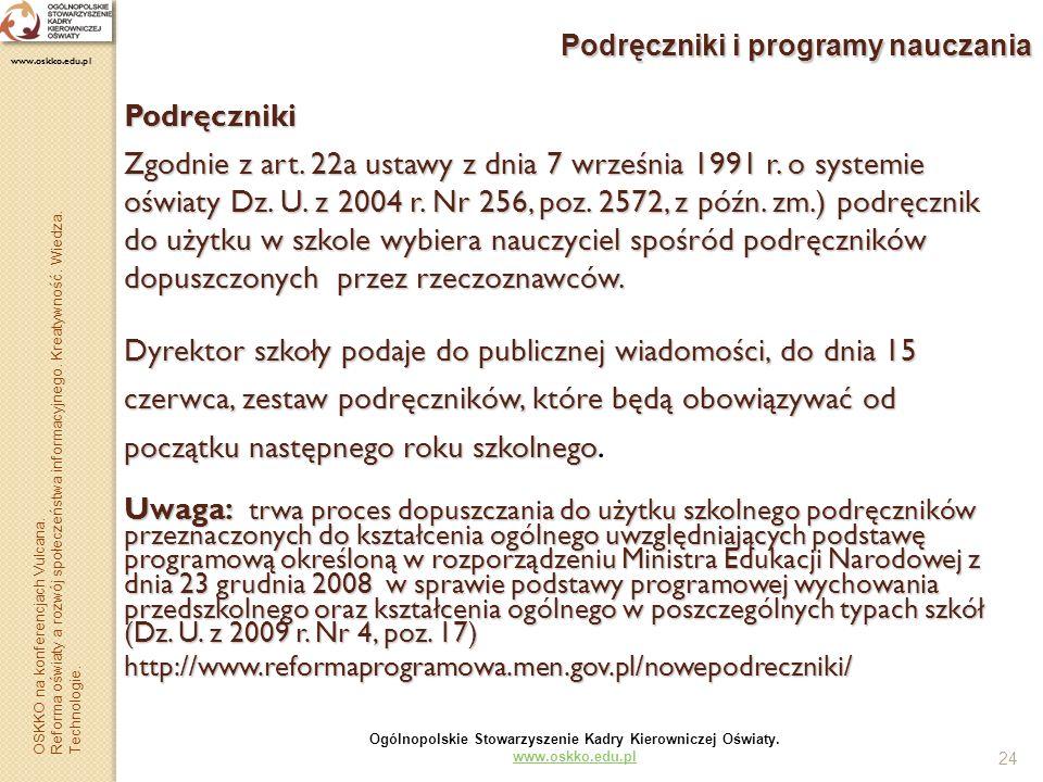 24 Podręczniki i programy nauczania Podręczniki Zgodnie z art. 22a ustawy z dnia 7 września 1991 r. o systemie oświaty Dz. U. z 2004 r. Nr 256, poz. 2