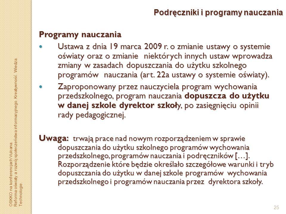 25 Podręczniki i programy nauczania Programy nauczania Ustawa z dnia 19 marca 2009 r. o zmianie ustawy o systemie oświaty oraz o zmianie niektórych in