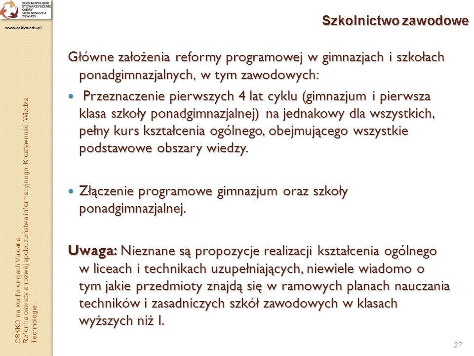 27 Szkolnictwo zawodowe Główne założenia reformy programowej w gimnazjach i szkołach ponadgimnazjalnych, w tym zawodowych: Przeznaczenie pierwszych 4