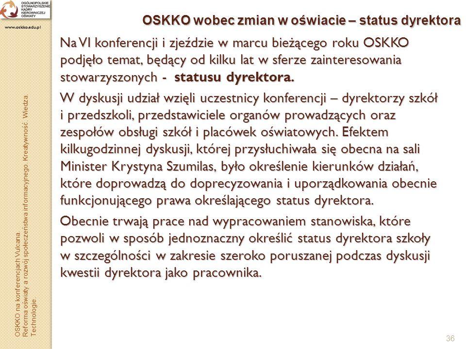 36 OSKKO wobec zmian w oświacie – status dyrektora Na VI konferencji i zjeździe w marcu bieżącego roku OSKKO podjęło temat, będący od kilku lat w sfer
