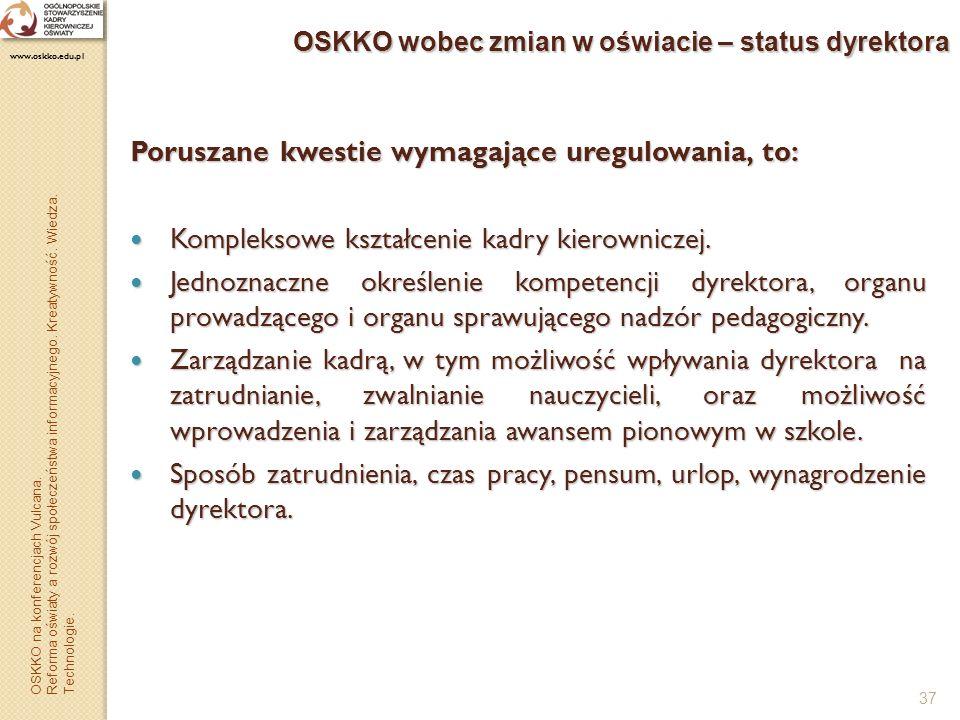 37 OSKKO wobec zmian w oświacie – status dyrektora Poruszane kwestie wymagające uregulowania, to: Kompleksowe kształcenie kadry kierowniczej. Kompleks